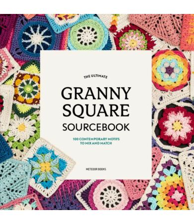 The Ultimate Granny Square sourcebook 100 CONTEMPORARY MOTIFS TO MIX AND MATCH