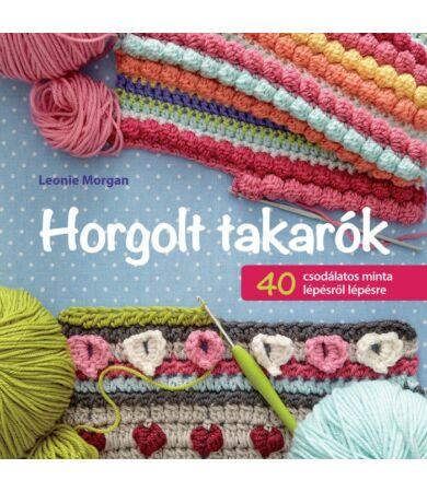 Horgolt takarók - 40 csodálatos minta lépésről-lépésre